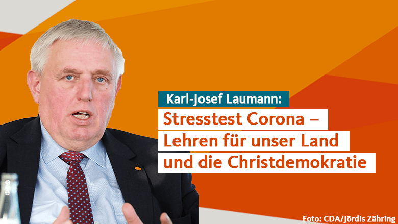 Karl-Josef Laumann: Stresstest Corona - Lehren für unser Land und die Christdemokratie