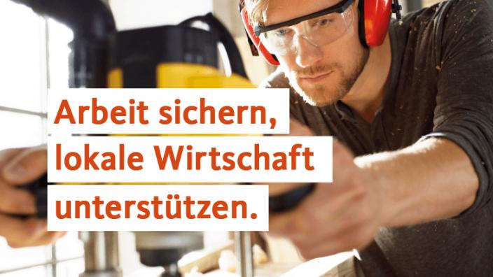 Arbeit sichern, lokale Wirtschaft unterstützen.